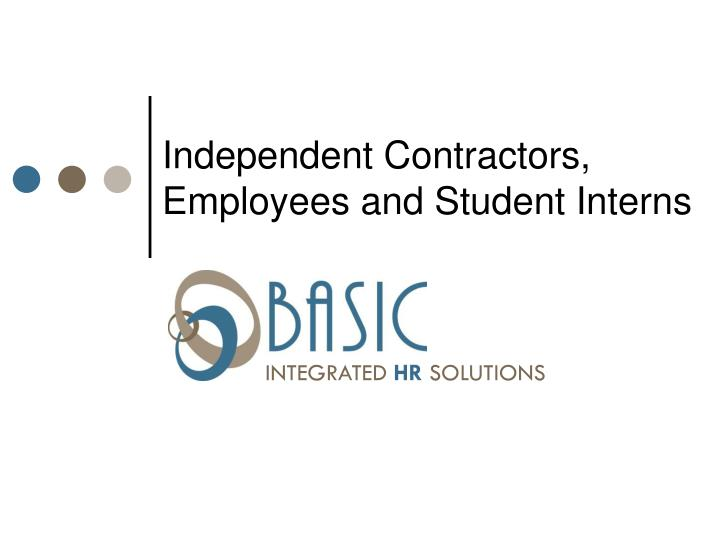 independent contractors employees and student interns n.