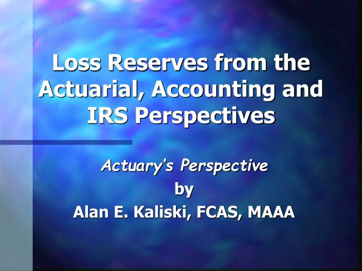 loss reserves from the actuarial accounting and irs perspectives n.