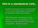 clot is a mechanical cork
