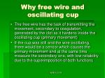 why free wire and oscillating cup