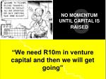 we need r10m in venture capital and then we will get going