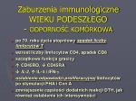 zaburzenia immunologiczne wieku podesz ego odporno kom rkowa