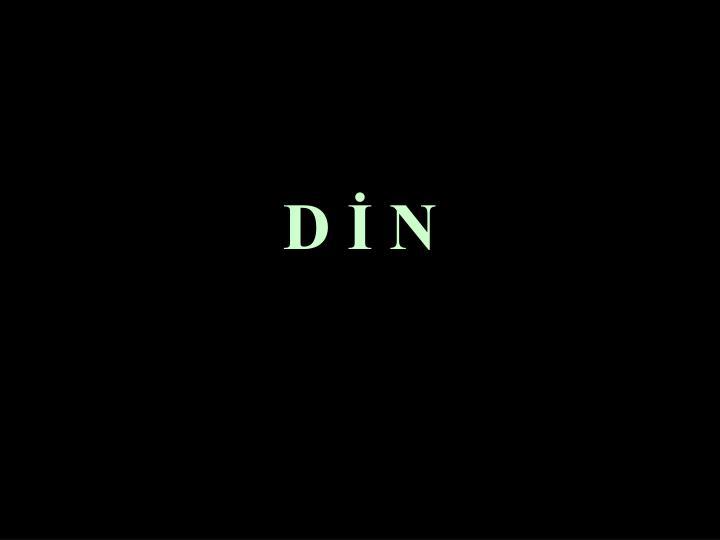 D İ N