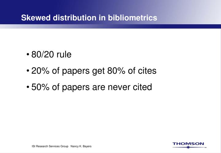 Skewed distribution in bibliometrics