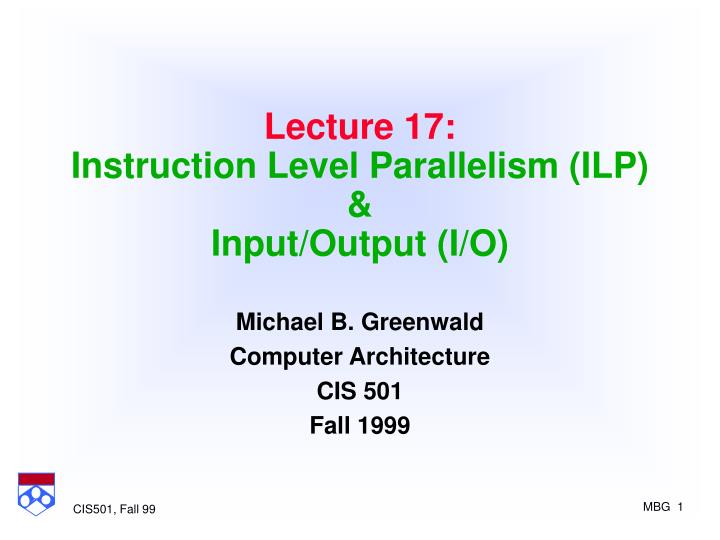 lecture 17 instruction level parallelism ilp input output i o n.