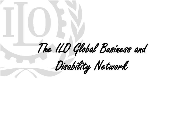 the ilo global business and disability network n.