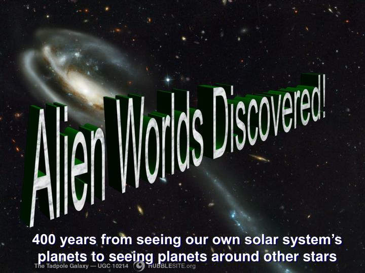 400 years from seeing our own solar system s planets to seeing planets around other stars n.