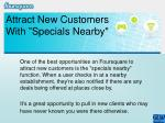 attract new customers with specials nearby