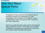 give your mayor special perks