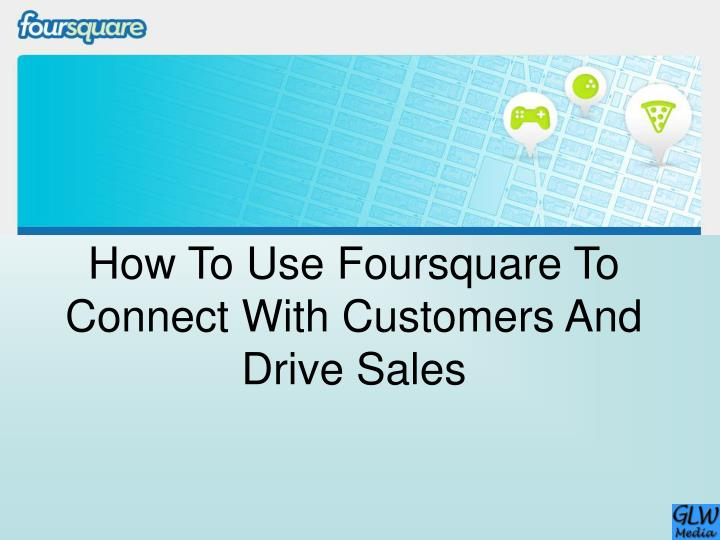 how to use foursquare to connect with customers and drive sales n.