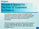 promote a special for the first x customers to check in