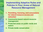 implementing adaptive rules and policies in four areas of natural resource management