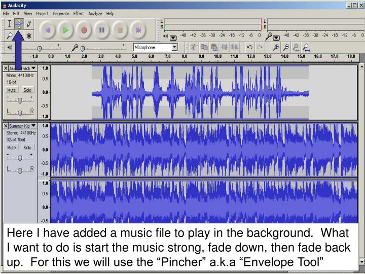 """Here I have added a music file to play in the background.  What I want to do is start the music strong, fade down, then fade back up.  For this we will use the """"Pincher"""" a.k.a """"Envelope Tool"""""""