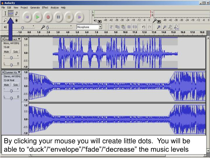 """By clicking your mouse you will create little dots.  You will be able to """"duck""""/""""envelope""""/""""fade""""/""""decrease"""" the music levels"""