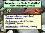 remember the bells whistles when identifying rocks