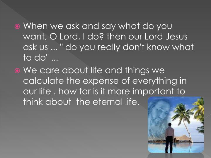 "When we ask and say what do you want, O Lord, I do? then our Lord Jesus ask us ... "" do you really d..."