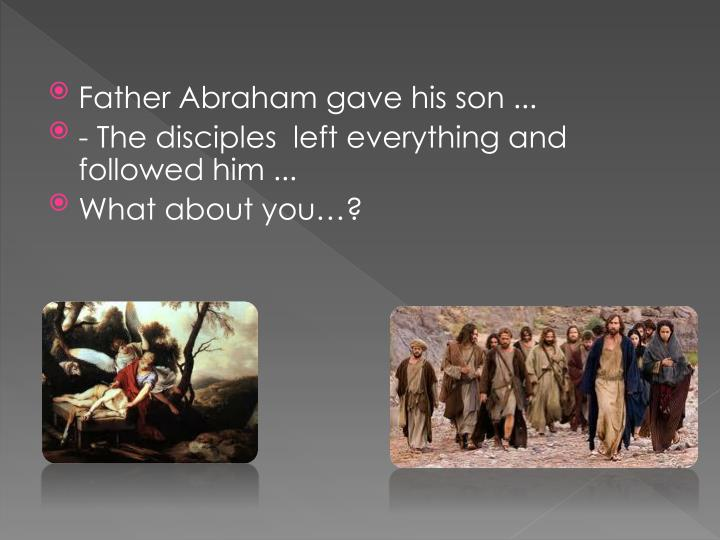 Father Abraham gave his son ...