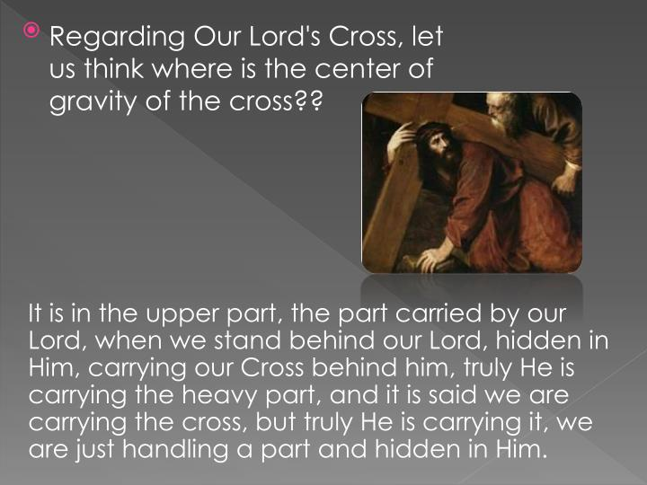 Regarding Our Lord's Cross, let us think where is the center of gravity of the cross??