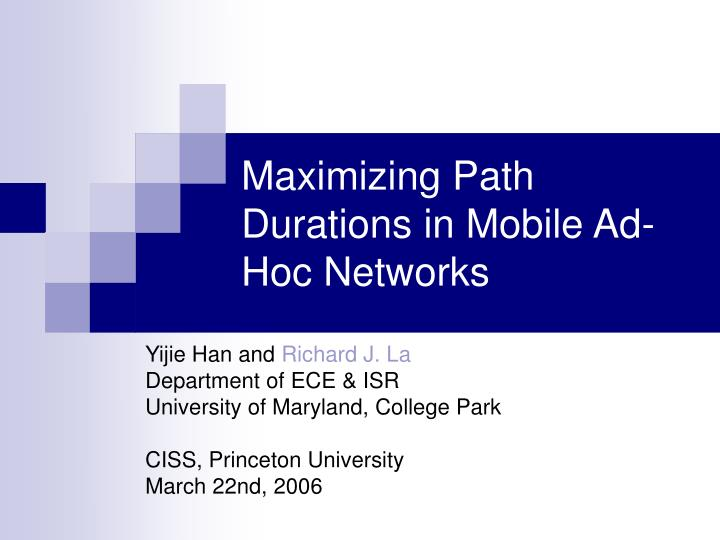 maximizing path durations in mobile ad hoc networks n.