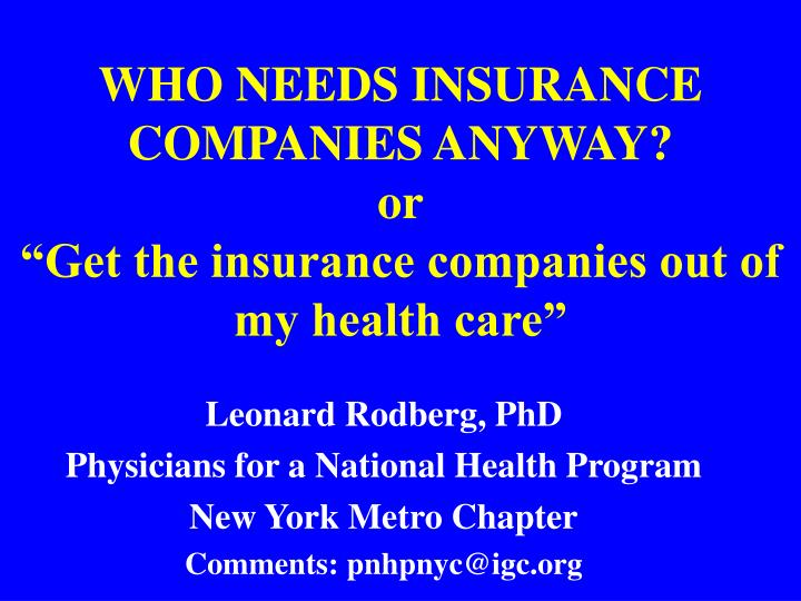 who needs insurance companies anyway or get the insurance companies out of my health care n.