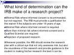 what kind of determination can the irb make of a research project