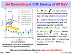 jet quenching at c m energy of 62 gev
