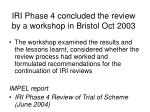 iri phase 4 concluded the review by a workshop in bristol oct 2003