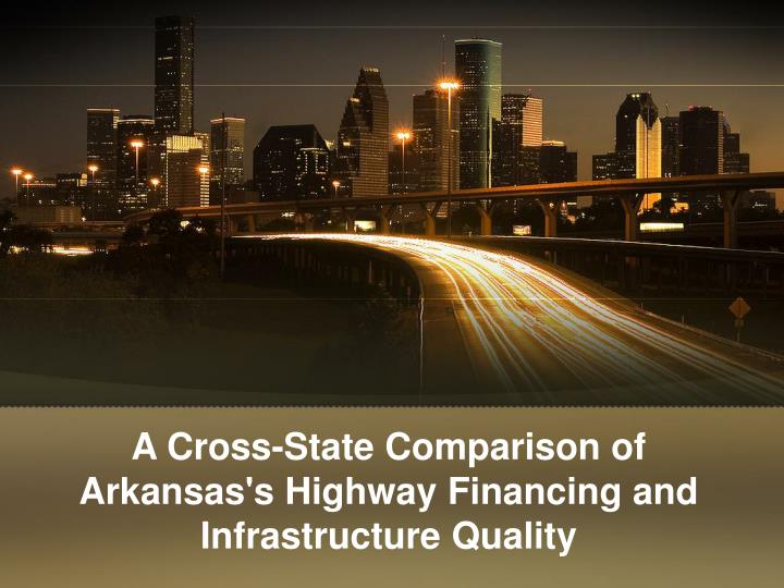 a cross state comparison of arkansas s highway financing and infrastructure quality n.