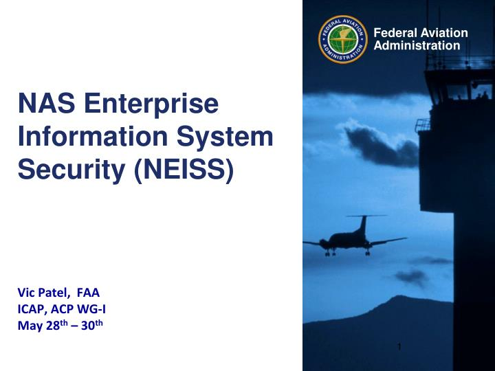 nas enterprise information system security neiss vic patel faa icap acp wg i may 28 th 30 th