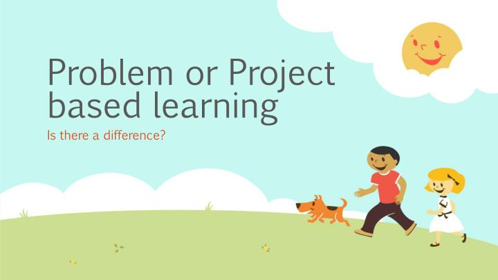 problem or project based learning n.