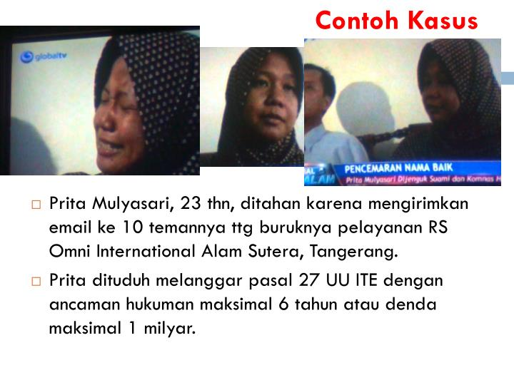 defamation case of prita mulyasari Perhaps the most significant story related to violation of the ite law is the case of prita mulyasari, who was prosecuted with criminal defamation charges under the ite law for sending her grievances through an email to her friends and doctors regarding the treatment she experienced with a certain indonesian hospital.