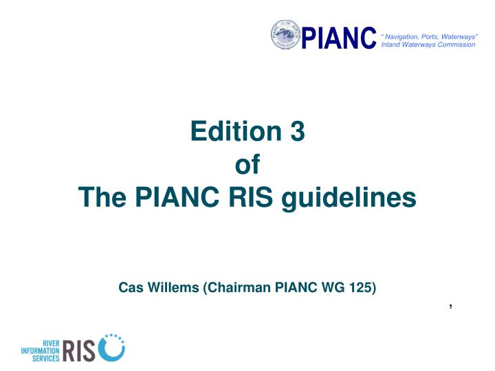 edition 3 of the pianc ris guidelines cas willems chairman pianc wg 125 n.