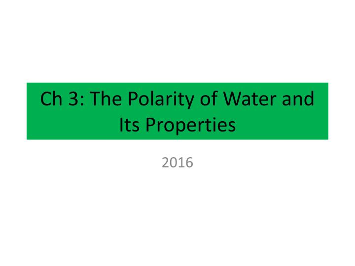Ch 3 the polarity of water and its properties