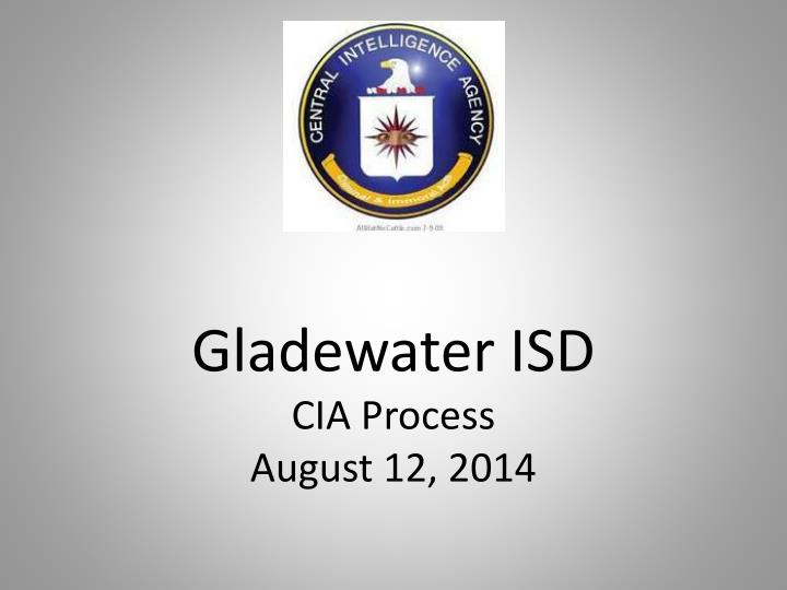 gladewater isd cia process august 12 2014 n.