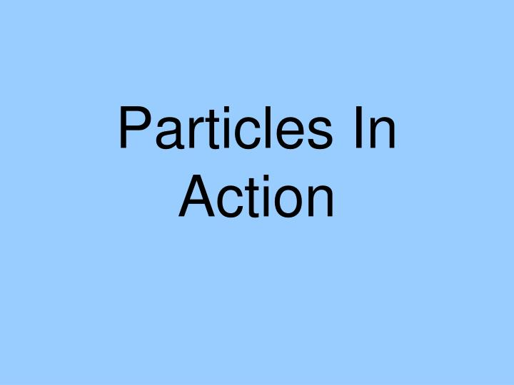 particles in action