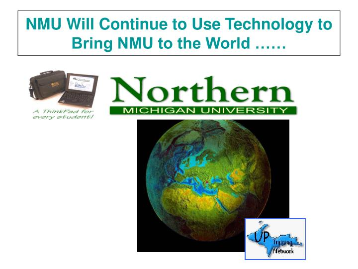 NMU Will Continue to Use Technology to Bring NMU to the World ……