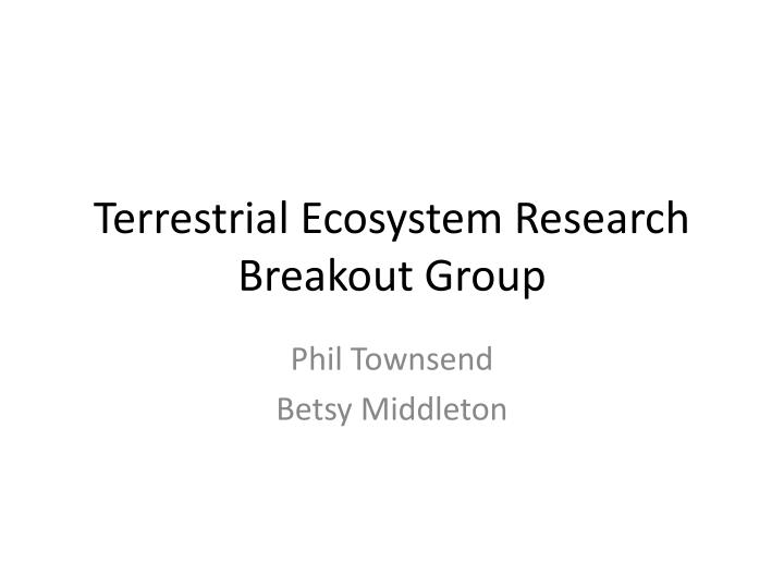 terrestrial ecosystem research breakout group n.