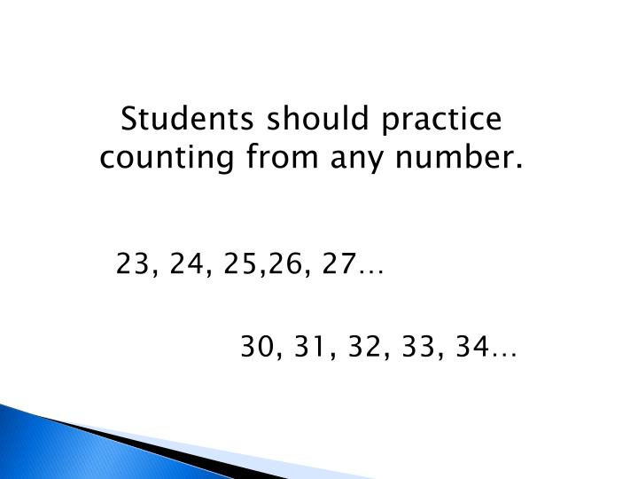Students should practice counting from any number.