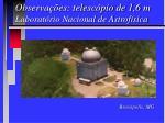 observa es telesc pio de 1 6 m laborat rio nacional de astrof sica