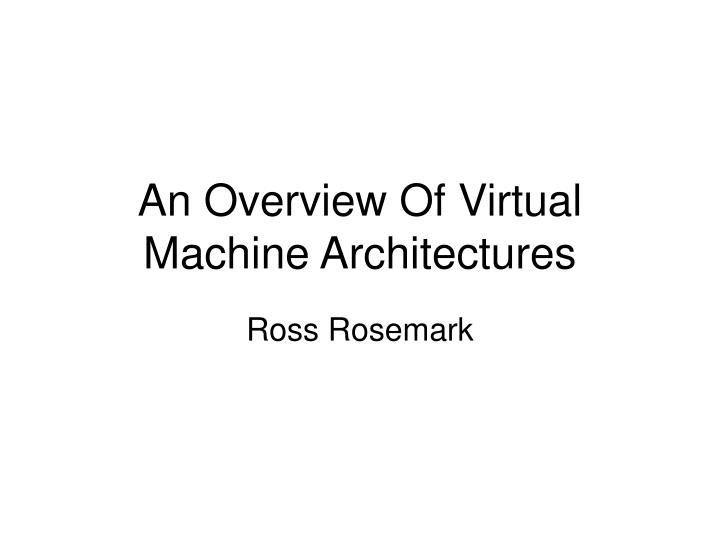 an overview of virtual machine architectures n.