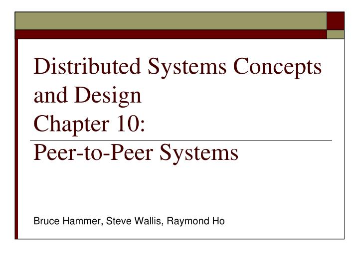 distributed systems concepts and design chapter 10 peer to peer systems n.