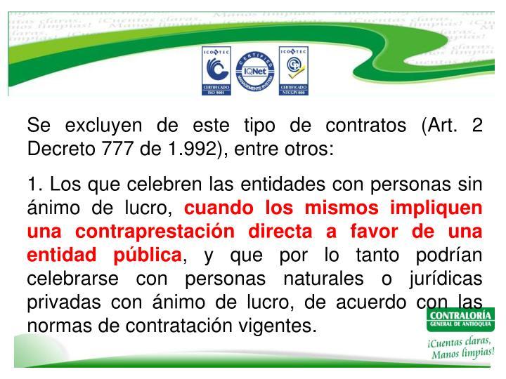 Se excluyen de este tipo de contratos (Art. 2 Decreto 777 de 1.992), entre otros: