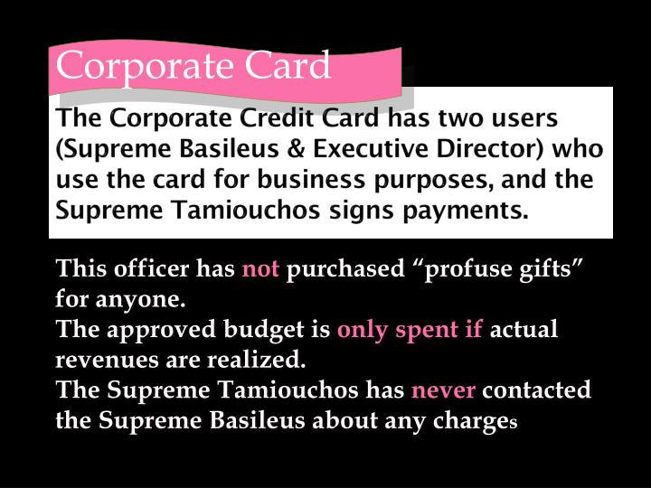 The Corporate Credit Card has two users (Supreme Basileus & Executive Director) who use the card for business purposes, and the Supreme Tamiouchos signs payments.
