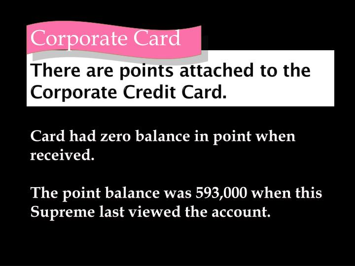 There are points attached to the Corporate Credit Card.
