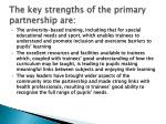 the key strengths of the primary partnership are
