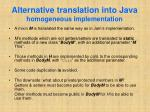 alternative translation into java homogeneous implementation