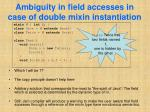 ambiguity in field accesses in case of double mixin instantiation