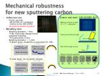 mechanical robustness for new sputtering carbon