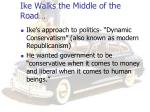 ike walks the middle of the road