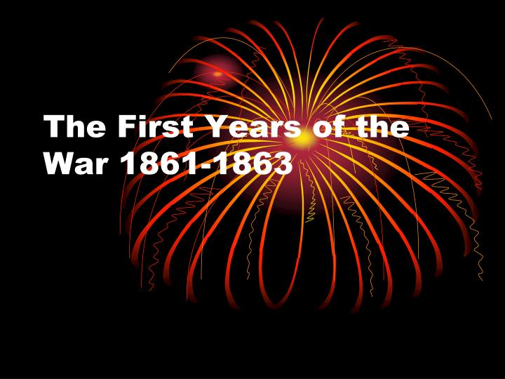 the first years of the war 1861 1863 n.